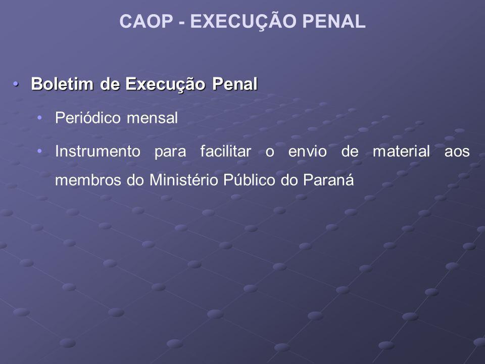 CAOP - EXECUÇÃO PENAL Boletim de Execução PenalBoletim de Execução Penal Periódico mensal Instrumento para facilitar o envio de material aos membros do Ministério Público do Paraná