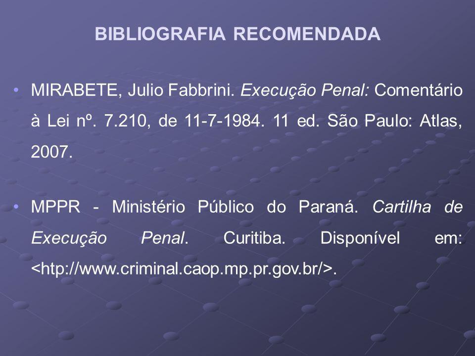MIRABETE, Julio Fabbrini. Execução Penal: Comentário à Lei nº. 7.210, de 11-7-1984. 11 ed. São Paulo: Atlas, 2007. MPPR - Ministério Público do Paraná
