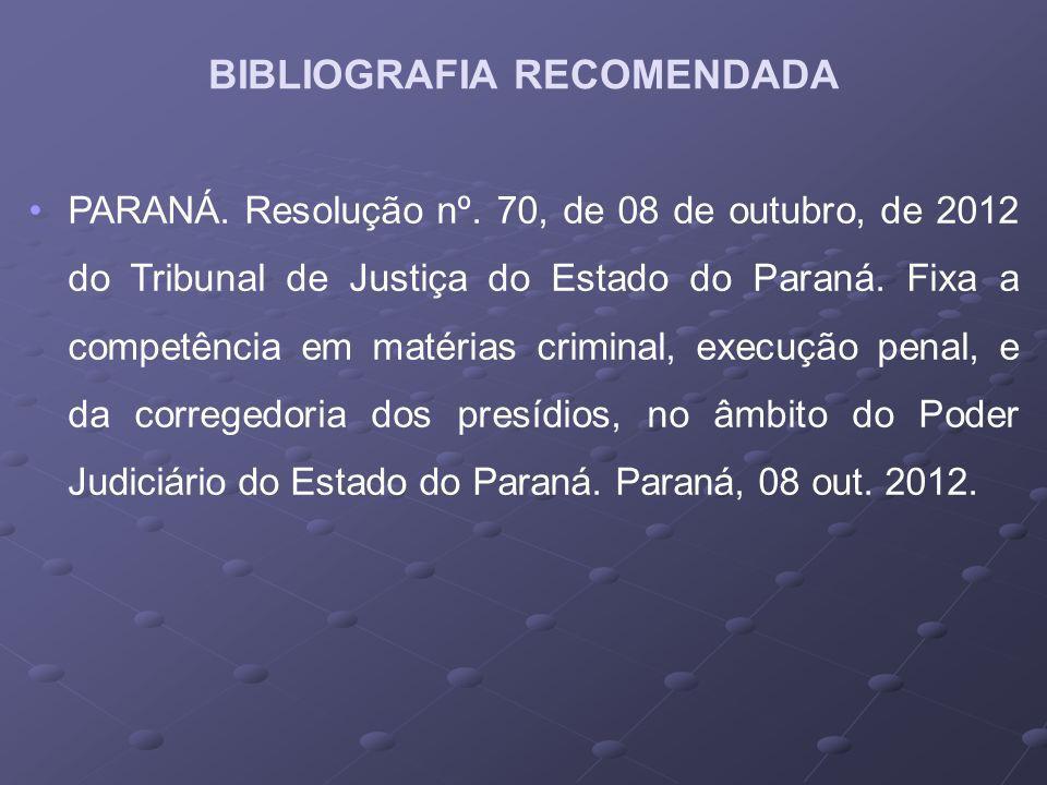 PARANÁ. Resolução nº. 70, de 08 de outubro, de 2012 do Tribunal de Justiça do Estado do Paraná. Fixa a competência em matérias criminal, execução pena
