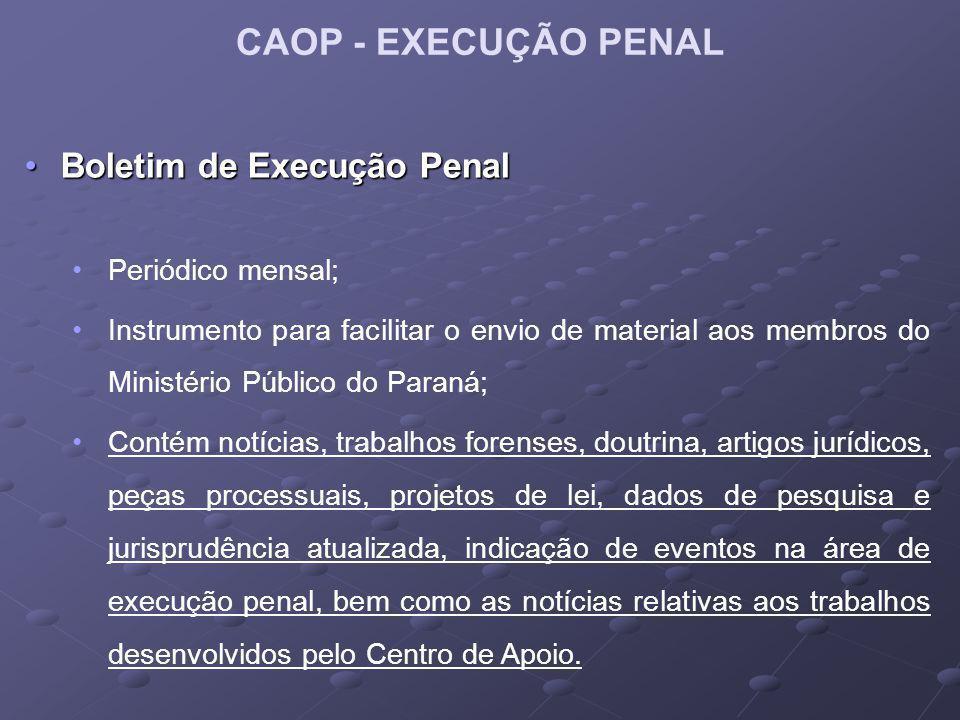 CAOP - EXECUÇÃO PENAL Boletim de Execução PenalBoletim de Execução Penal Periódico mensal; Instrumento para facilitar o envio de material aos membros
