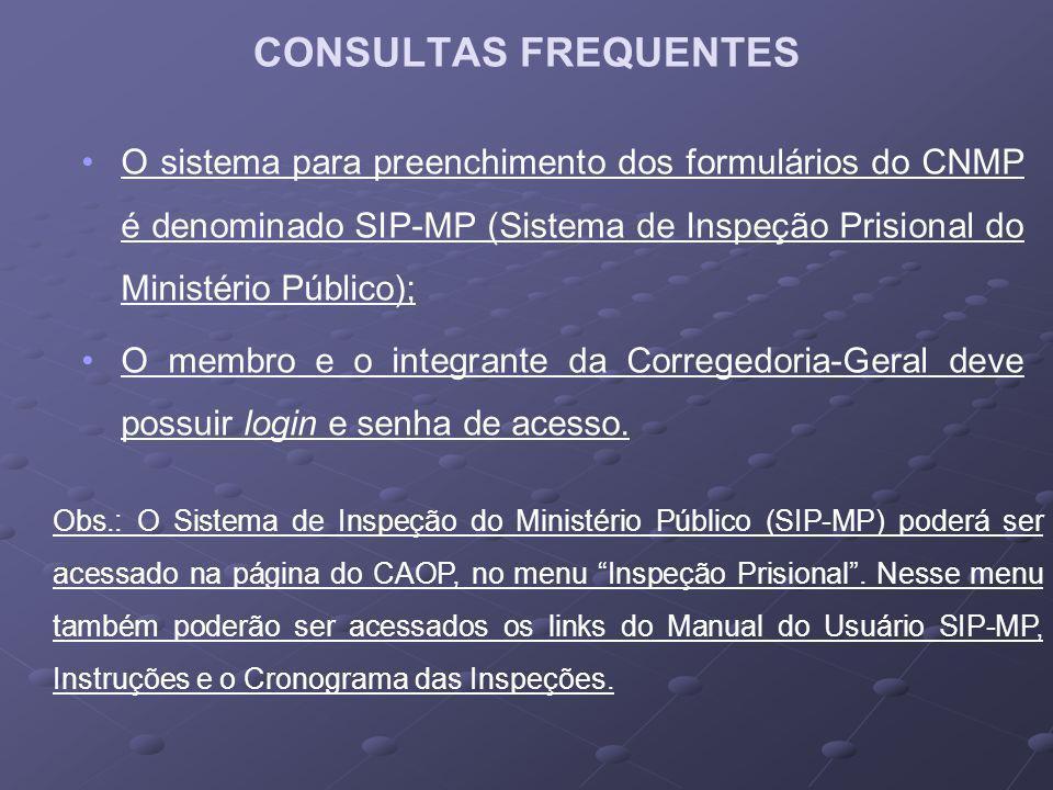 O sistema para preenchimento dos formulários do CNMP é denominado SIP-MP (Sistema de Inspeção Prisional do Ministério Público); O membro e o integrant