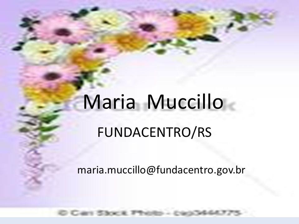 Maria Muccillo FUNDACENTRO/RS maria.muccillo@fundacentro.gov.br