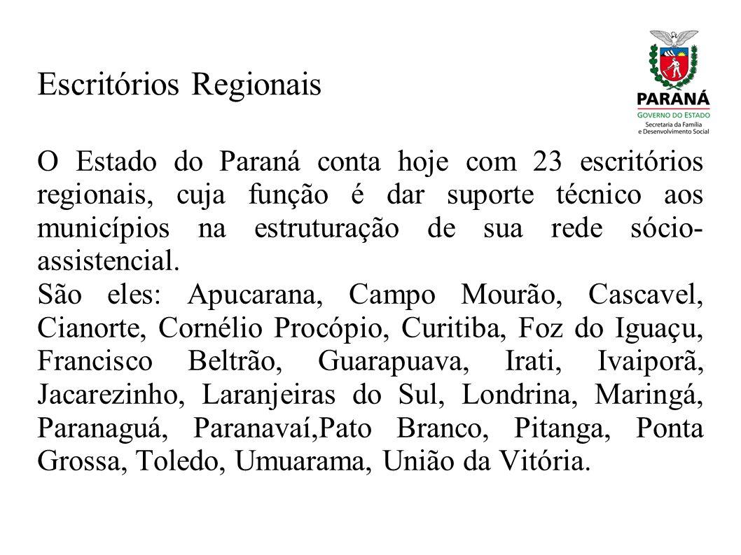 Escritórios Regionais O Estado do Paraná conta hoje com 23 escritórios regionais, cuja função é dar suporte técnico aos municípios na estruturação de