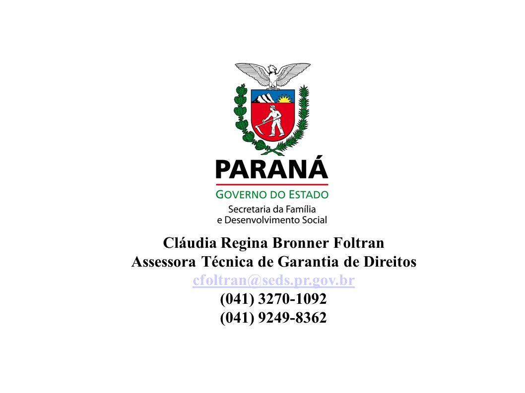Cláudia Regina Bronner Foltran Assessora Técnica de Garantia de Direitos cfoltran@seds.pr.gov.br (041) 3270-1092 (041) 9249-8362