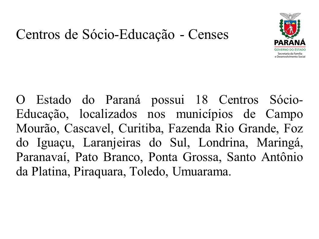 Centros de Sócio-Educação - Censes O Estado do Paraná possui 18 Centros Sócio- Educação, localizados nos municípios de Campo Mourão, Cascavel, Curitib