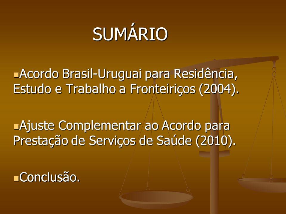 SUMÁRIO SUMÁRIO Acordo Brasil-Uruguai para Residência, Estudo e Trabalho a Fronteiriços (2004). Acordo Brasil-Uruguai para Residência, Estudo e Trabal