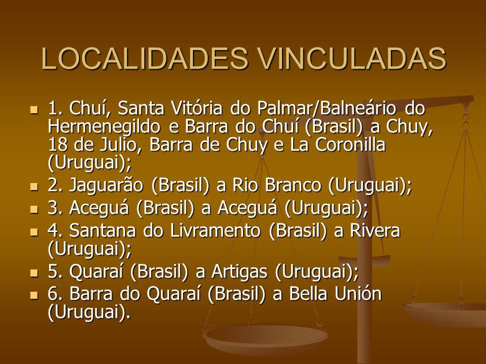 LOCALIDADES VINCULADAS 1. Chuí, Santa Vitória do Palmar/Balneário do Hermenegildo e Barra do Chuí (Brasil) a Chuy, 18 de Julio, Barra de Chuy e La Cor