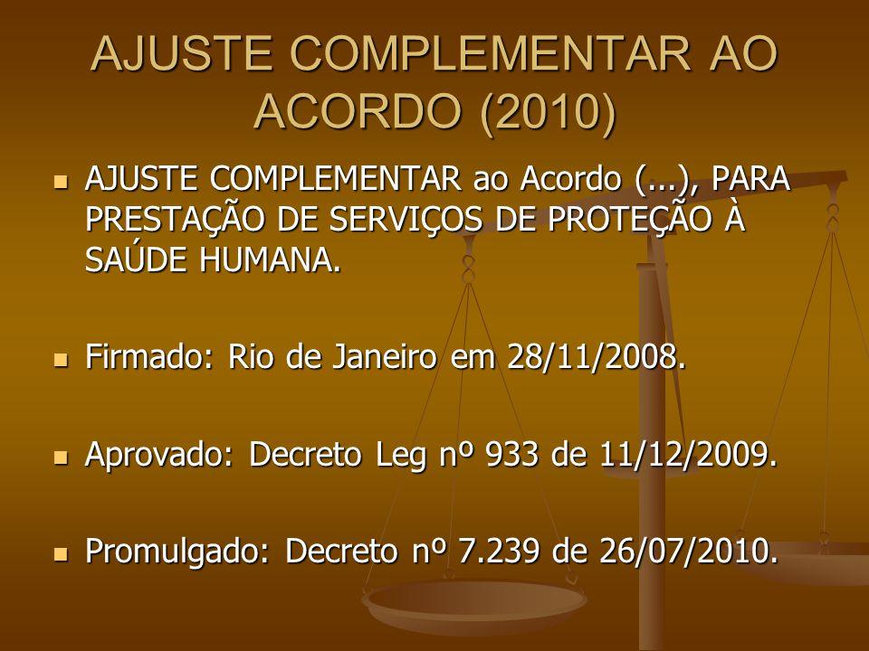 AJUSTE COMPLEMENTAR AO ACORDO (2010) AJUSTE COMPLEMENTAR ao Acordo (...), PARA PRESTAÇÃO DE SERVIÇOS DE PROTEÇÃO À SAÚDE HUMANA. AJUSTE COMPLEMENTAR a