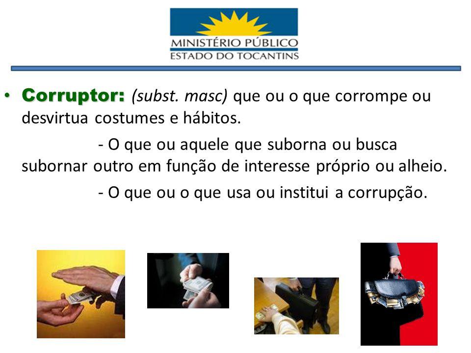 Corruptor: Corruptor: (subst.masc) que ou o que corrompe ou desvirtua costumes e hábitos.