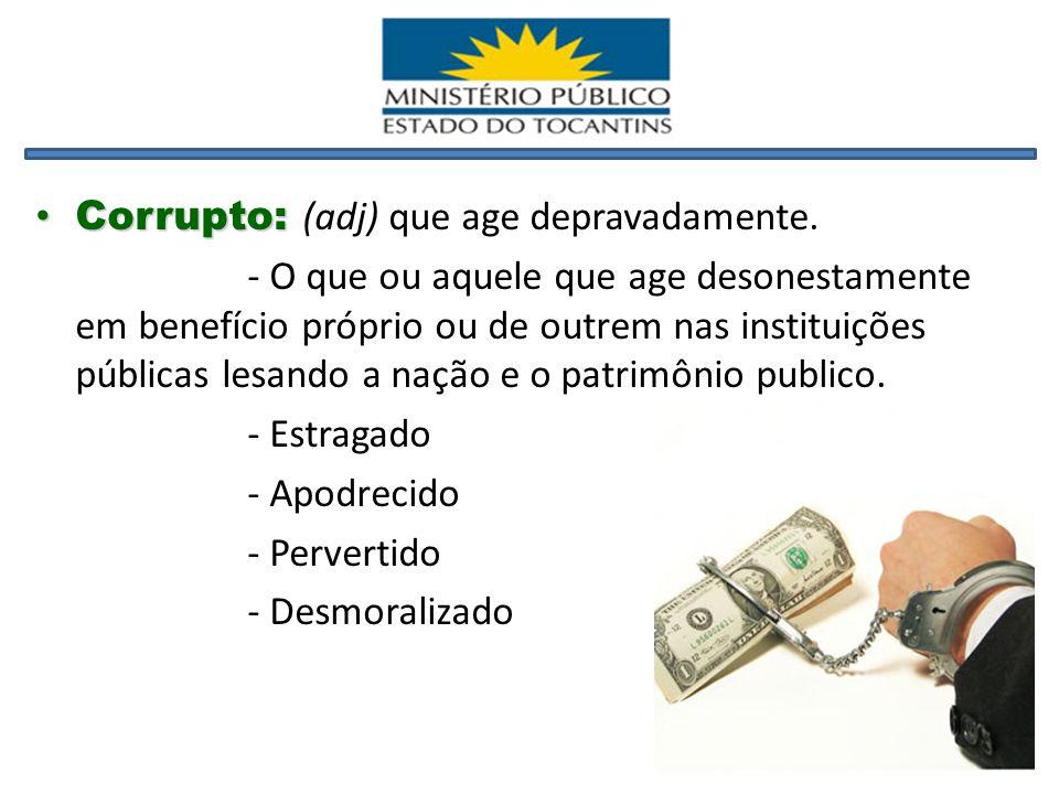 Corrupto: Corrupto: (adj) que age depravadamente.