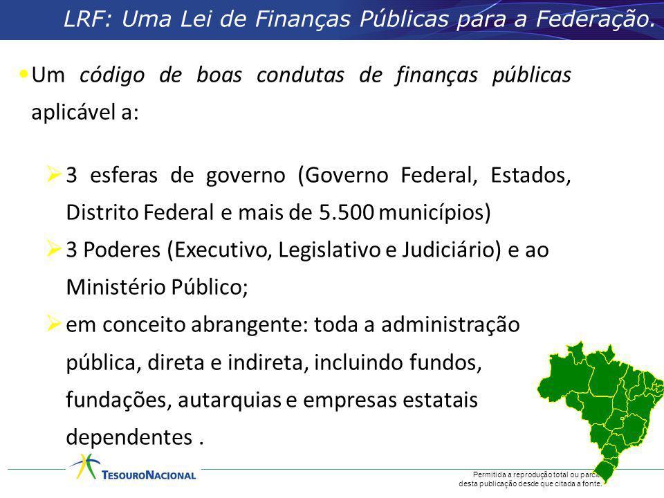 Permitida a reprodução total ou parcial desta publicação desde que citada a fonte. LRF: Uma Lei de Finanças Públicas para a Federação. Um código de bo