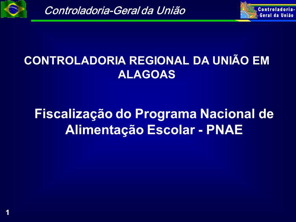 Controladoria-Geral da União 1 Fiscalização do Programa Nacional de Alimentação Escolar - PNAE CONTROLADORIA REGIONAL DA UNIÃO EM ALAGOAS