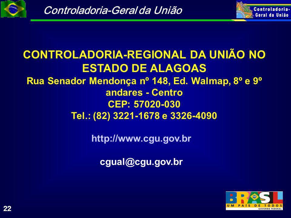 Controladoria-Geral da União 22 CONTROLADORIA-REGIONAL DA UNIÃO NO ESTADO DE ALAGOAS Rua Senador Mendonça nº 148, Ed.