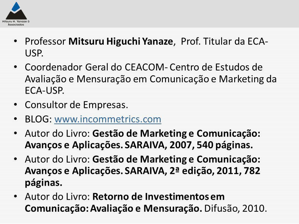 Professor Mitsuru Higuchi Yanaze, Prof. Titular da ECA- USP. Coordenador Geral do CEACOM- Centro de Estudos de Avaliação e Mensuração em Comunicação e