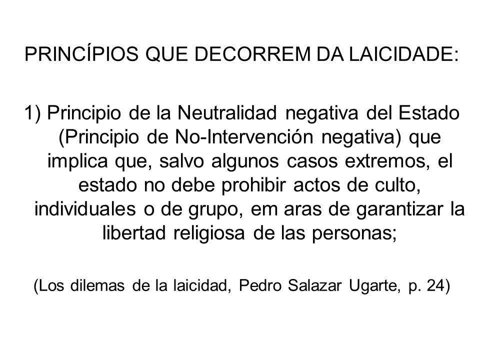 PRINCÍPIOS QUE DECORREM DA LAICIDADE: 1) Principio de la Neutralidad negativa del Estado (Principio de No-Intervención negativa) que implica que, salv