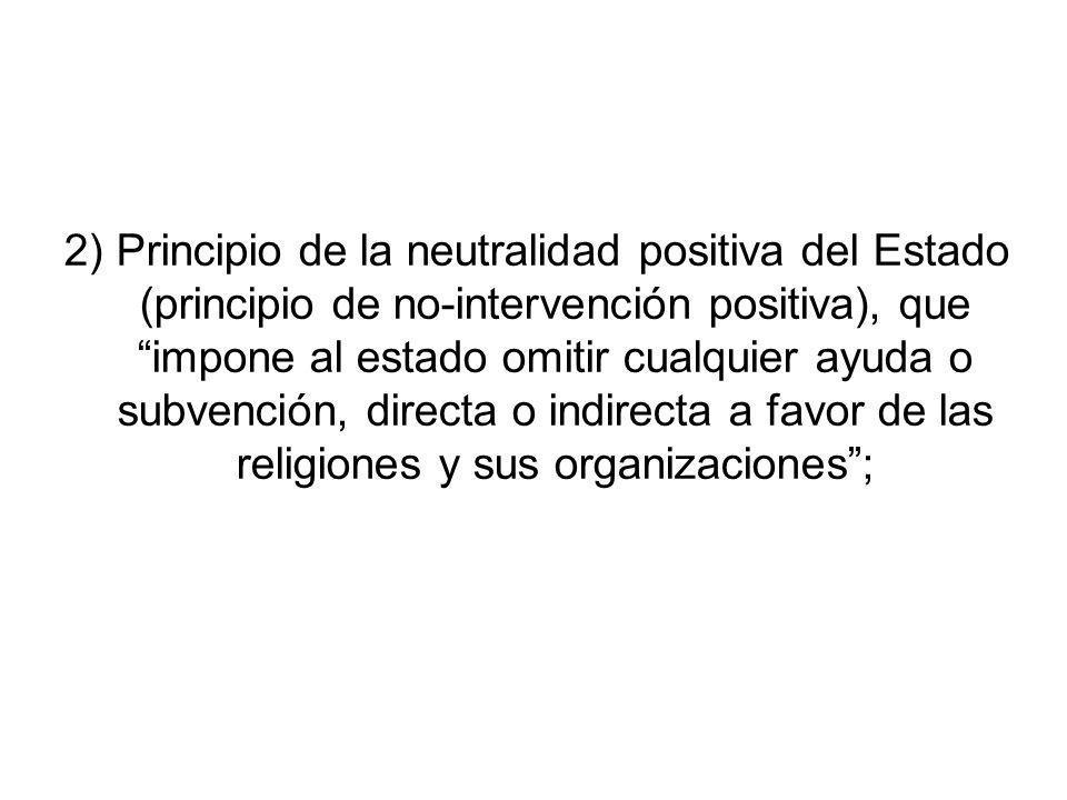 2) Principio de la neutralidad positiva del Estado (principio de no-intervención positiva), que impone al estado omitir cualquier ayuda o subvención,