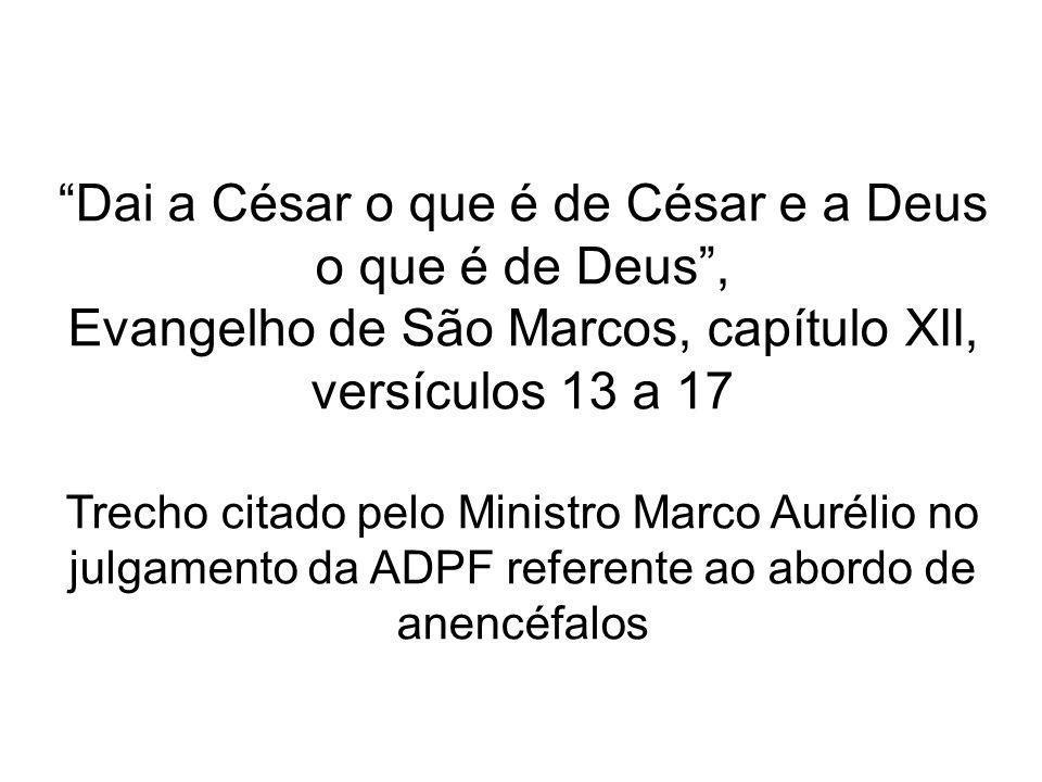 Dai a César o que é de César e a Deus o que é de Deus, Evangelho de São Marcos, capítulo XII, versículos 13 a 17 Trecho citado pelo Ministro Marco Aur