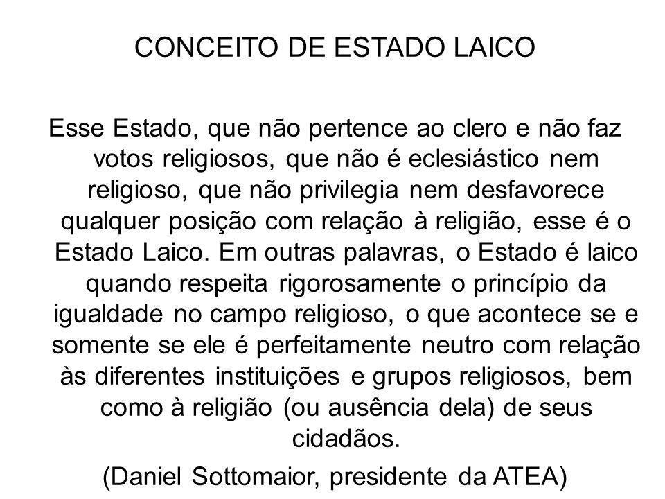 CONCEITO DE ESTADO LAICO Esse Estado, que não pertence ao clero e não faz votos religiosos, que não é eclesiástico nem religioso, que não privilegia n