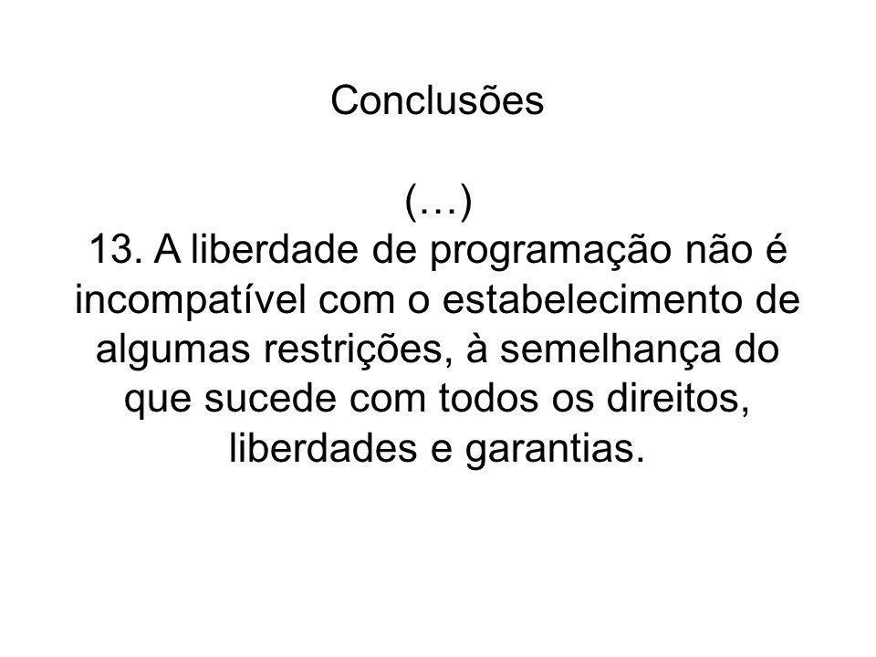 Conclusões (…) 13. A liberdade de programação não é incompatível com o estabelecimento de algumas restrições, à semelhança do que sucede com todos os