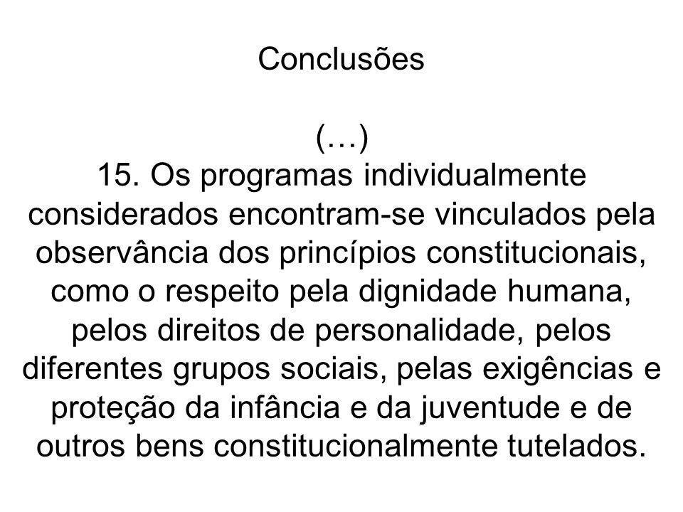 Conclusões (…) 15. Os programas individualmente considerados encontram-se vinculados pela observância dos princípios constitucionais, como o respeito