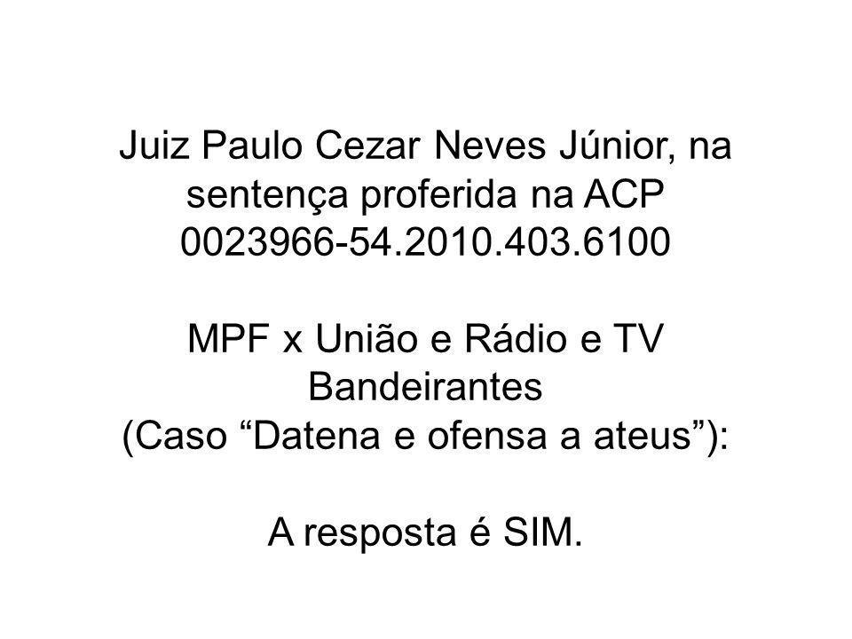 Juiz Paulo Cezar Neves Júnior, na sentença proferida na ACP 0023966-54.2010.403.6100 MPF x União e Rádio e TV Bandeirantes (Caso Datena e ofensa a ate