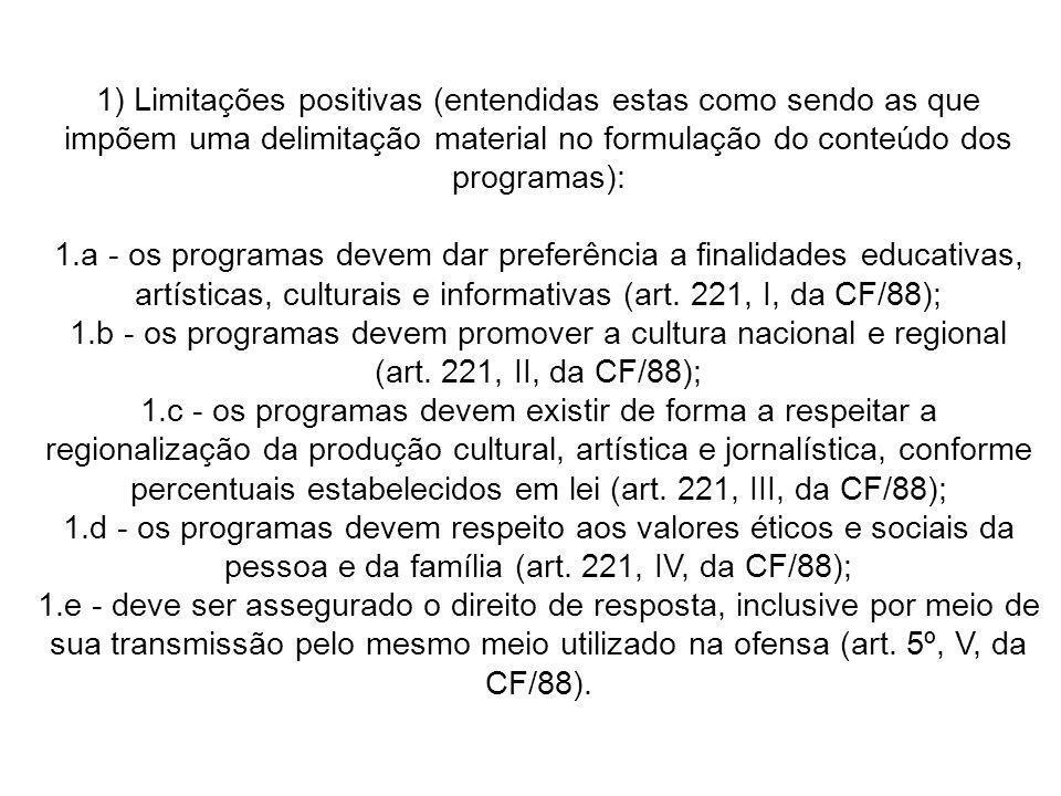 1) Limitações positivas (entendidas estas como sendo as que impõem uma delimitação material no formulação do conteúdo dos programas): 1.a - os program