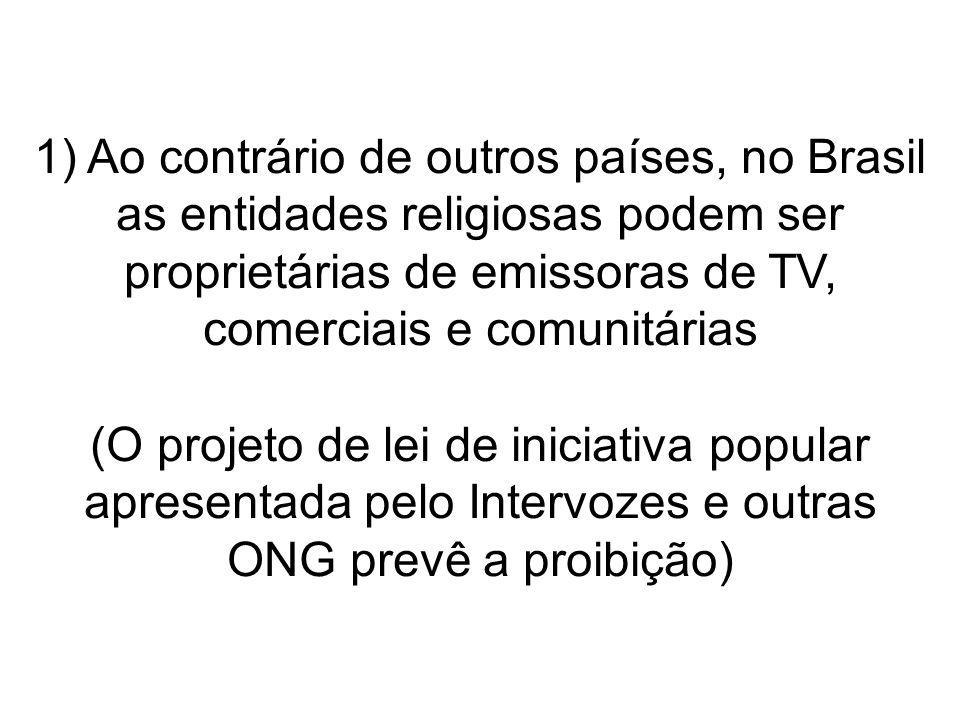 1) Ao contrário de outros países, no Brasil as entidades religiosas podem ser proprietárias de emissoras de TV, comerciais e comunitárias (O projeto d