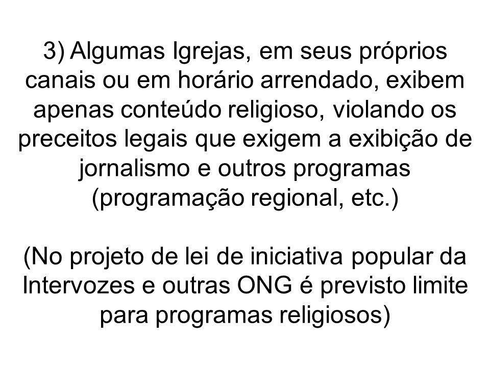 3) Algumas Igrejas, em seus próprios canais ou em horário arrendado, exibem apenas conteúdo religioso, violando os preceitos legais que exigem a exibi