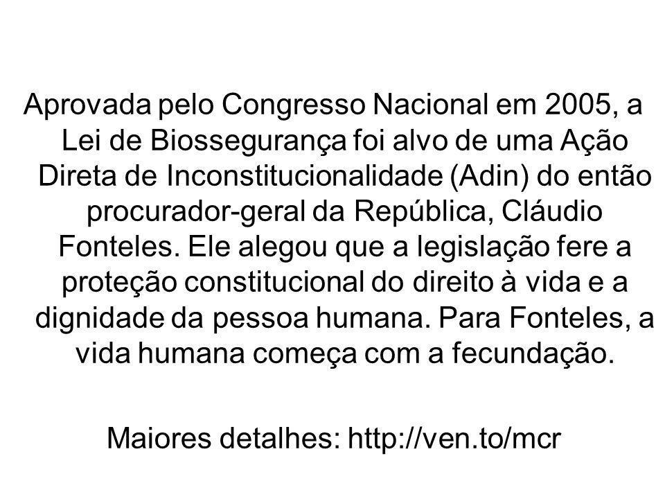 Aprovada pelo Congresso Nacional em 2005, a Lei de Biossegurança foi alvo de uma Ação Direta de Inconstitucionalidade (Adin) do então procurador-geral