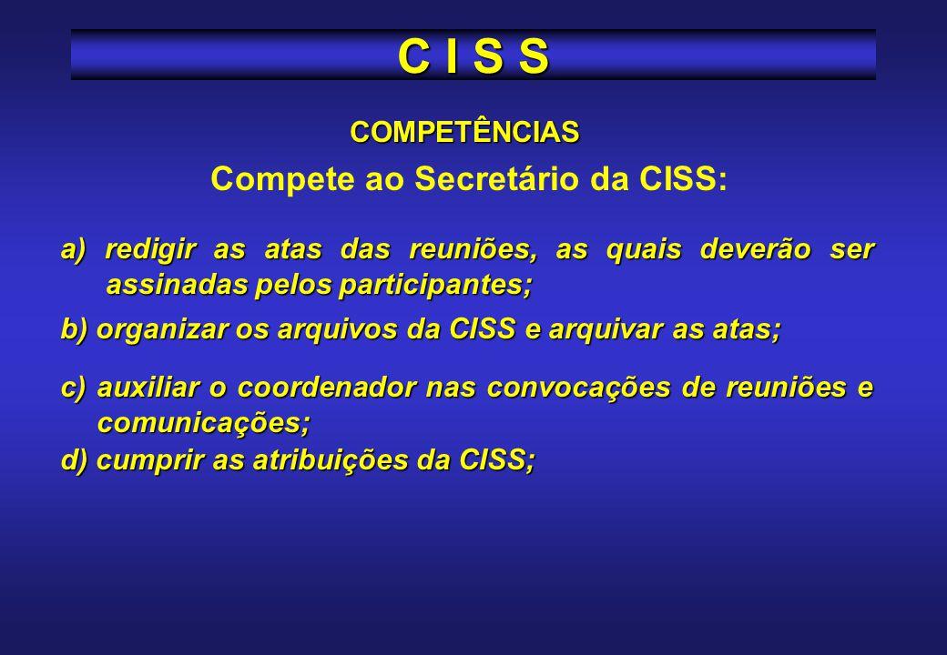 COMPETÊNCIAS Coordenador da CISS: a) convocar os membros da CISS para as reuniões mensais ordinárias e extraordinárias, coordenando as reuniões; b) vi