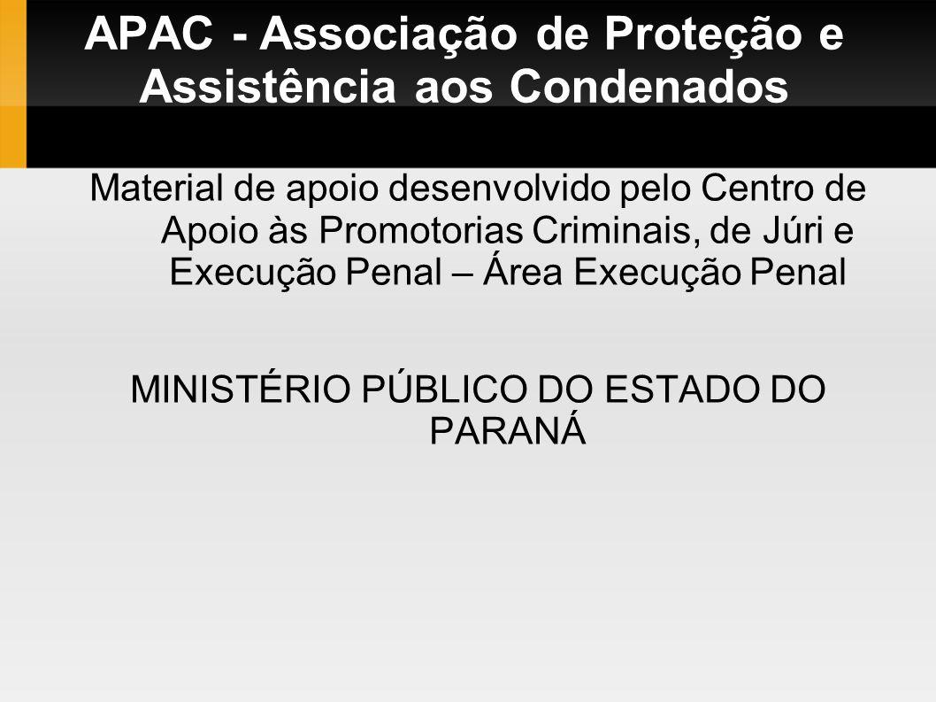 APAC - Associação de Proteção e Assistência aos Condenados Material de apoio desenvolvido pelo Centro de Apoio às Promotorias Criminais, de Júri e Exe