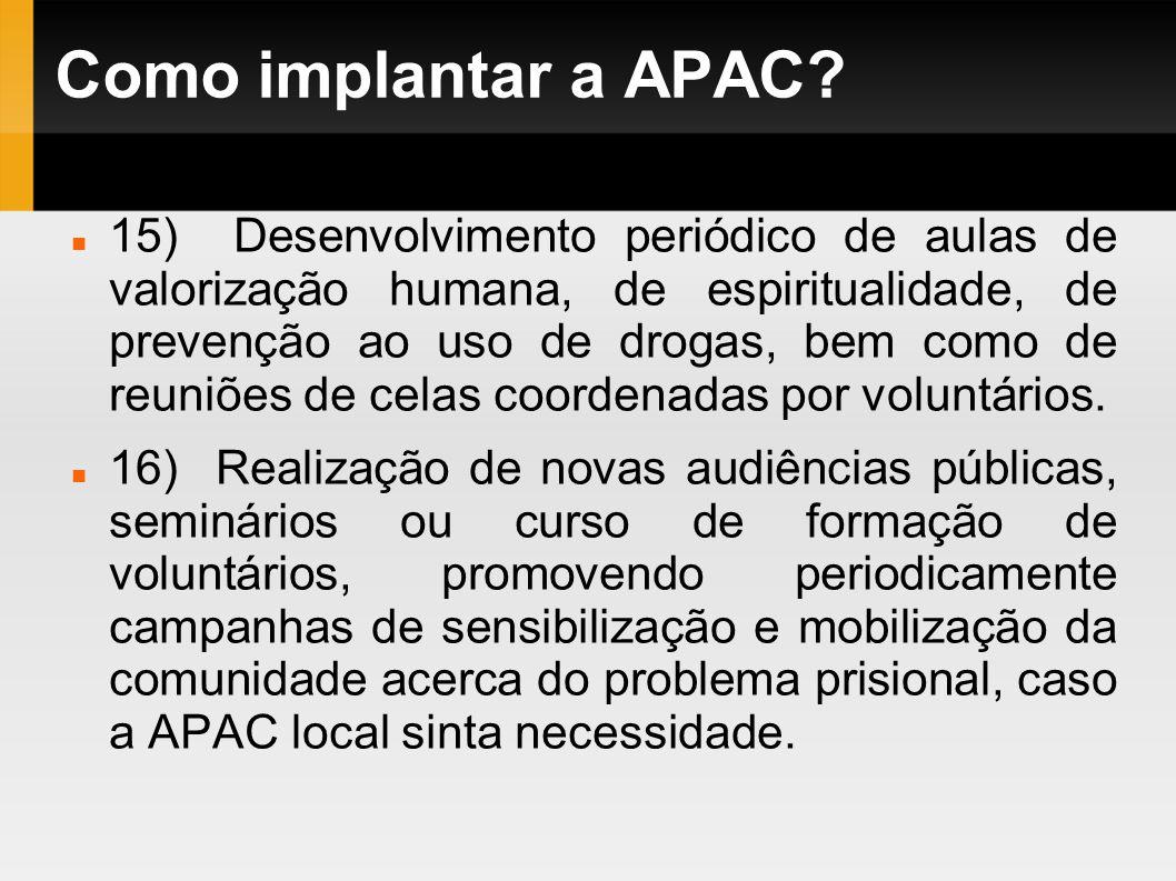 Como implantar a APAC? 15) Desenvolvimento periódico de aulas de valorização humana, de espiritualidade, de prevenção ao uso de drogas, bem como de re