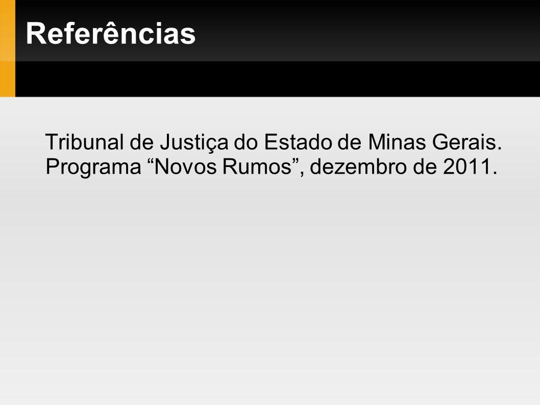 Referências Tribunal de Justiça do Estado de Minas Gerais. Programa Novos Rumos, dezembro de 2011.