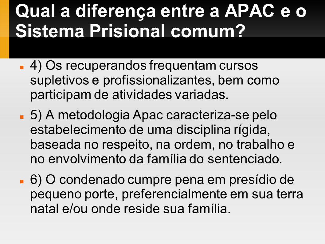 Qual a diferença entre a APAC e o Sistema Prisional comum? 4) Os recuperandos frequentam cursos supletivos e profissionalizantes, bem como participam