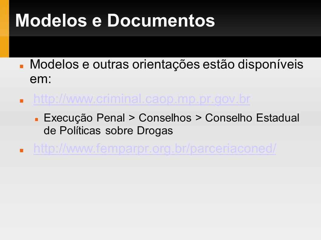 Modelos e Documentos Modelos e outras orientações estão disponíveis em: http://www.criminal.caop.mp.pr.gov.br Execução Penal > Conselhos > Conselho Es