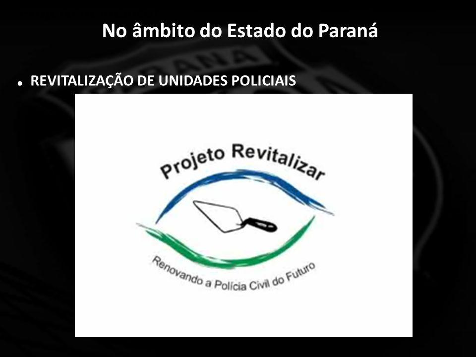 No âmbito do Estado do Paraná. REVITALIZAÇÃO DE UNIDADES POLICIAIS Projeto Revitalizar