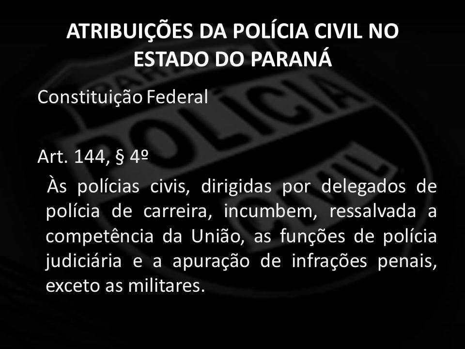 ATRIBUIÇÕES DA POLÍCIA CIVIL NO ESTADO DO PARANÁ Constituição do Estado do Paraná Art.