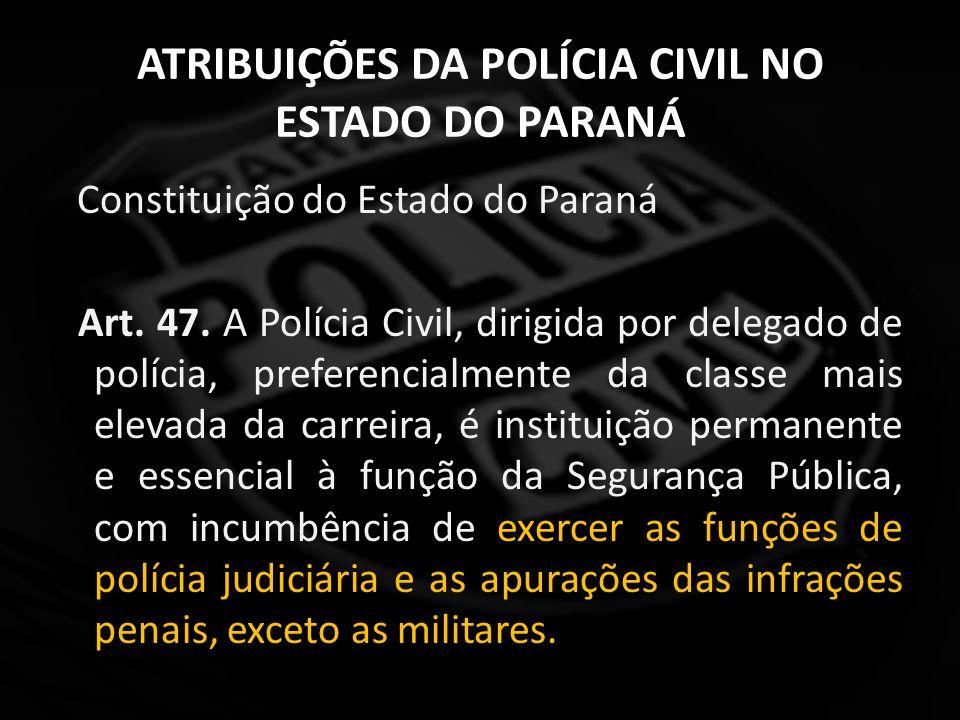 ATRIBUIÇÕES DA POLÍCIA CIVIL NO ESTADO DO PARANÁ Lei Complementar nº 14 de 26/05/1982 Art.
