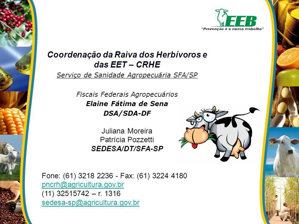Coordenação da Raiva dos Herbívoros e das EET – CRHE Serviço de Sanidade Agropecuária SFA/SP Fiscais Federais Agropecuários Elaine Fátima de Sena DSA/