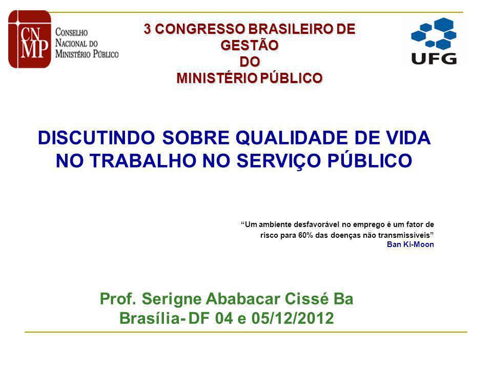 Prof. Serigne Ababacar Cissé Ba Brasília- DF 04 e 05/12/2012 3 CONGRESSO BRASILEIRO DE GESTÃO DO MINISTÉRIO PÚBLICO DISCUTINDO SOBRE QUALIDADE DE VIDA