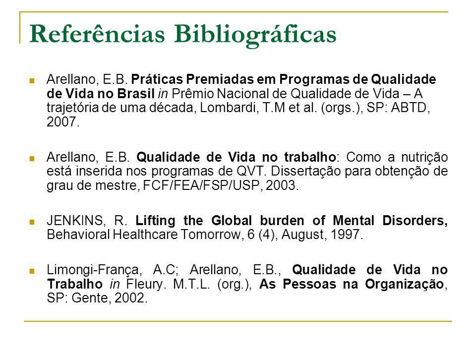 Referências Bibliográficas Arellano, E.B. Práticas Premiadas em Programas de Qualidade de Vida no Brasil in Prêmio Nacional de Qualidade de Vida – A t