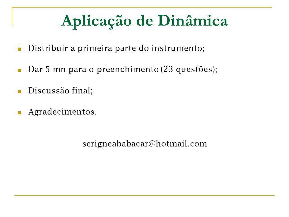 Aplicação de Dinâmica Distribuir a primeira parte do instrumento; Dar 5 mn para o preenchimento (23 questões); Discussão final; Agradecimentos. serign