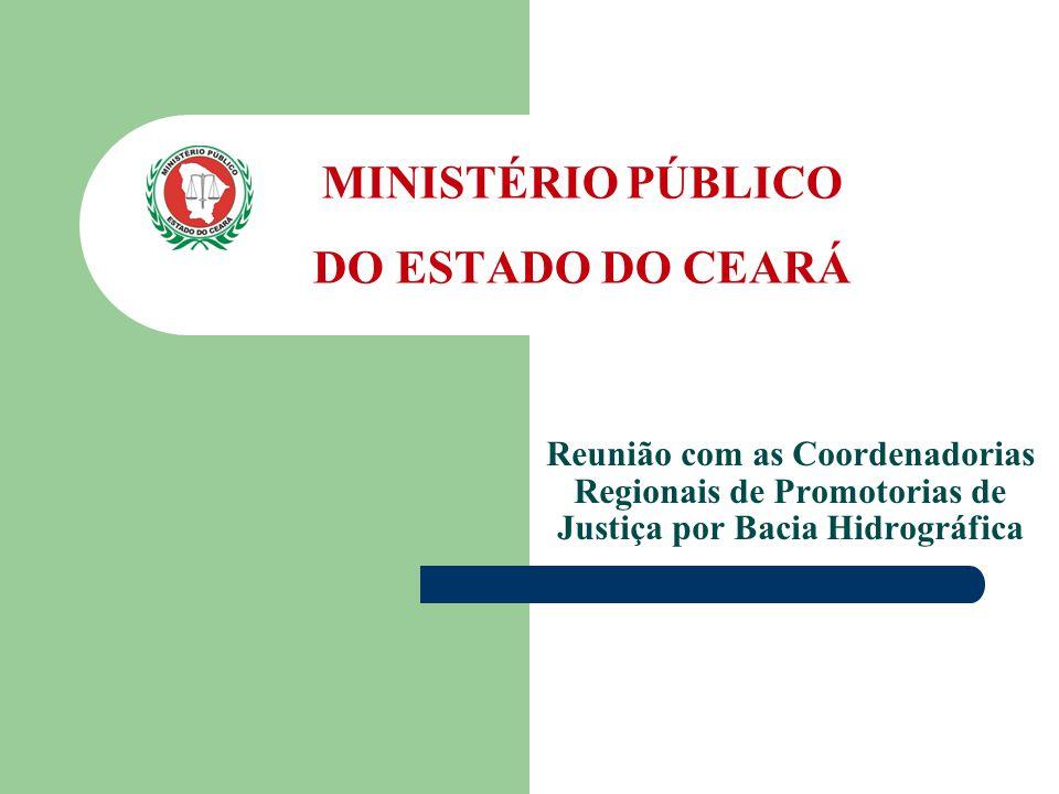 MINISTÉRIO PÚBLICO DO ESTADO DO CEARÁ Reunião com as Coordenadorias Regionais de Promotorias de Justiça por Bacia Hidrográfica