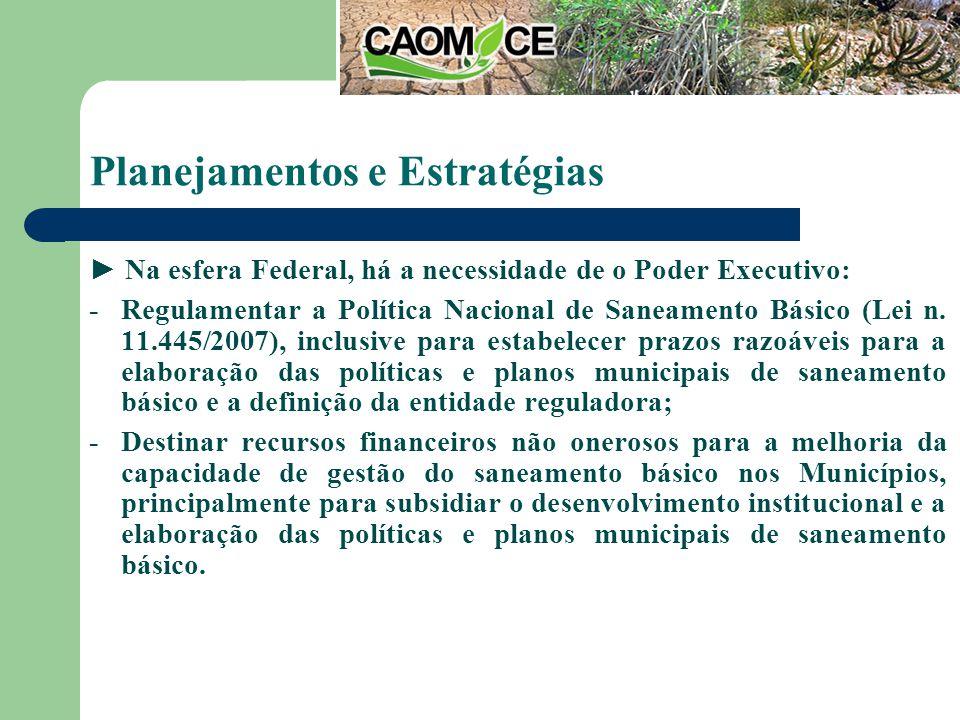 Planejamentos e Estratégias Na esfera Federal, há a necessidade de o Poder Executivo: -Regulamentar a Política Nacional de Saneamento Básico (Lei n.