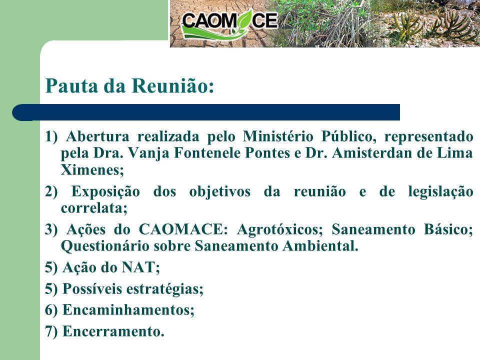 Pauta da Reunião: 1) Abertura realizada pelo Ministério Público, representado pela Dra.