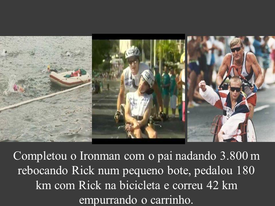 Completou o Ironman com o pai nadando 3.800 m rebocando Rick num pequeno bote, pedalou 180 km com Rick na bicicleta e correu 42 km empurrando o carrinho.