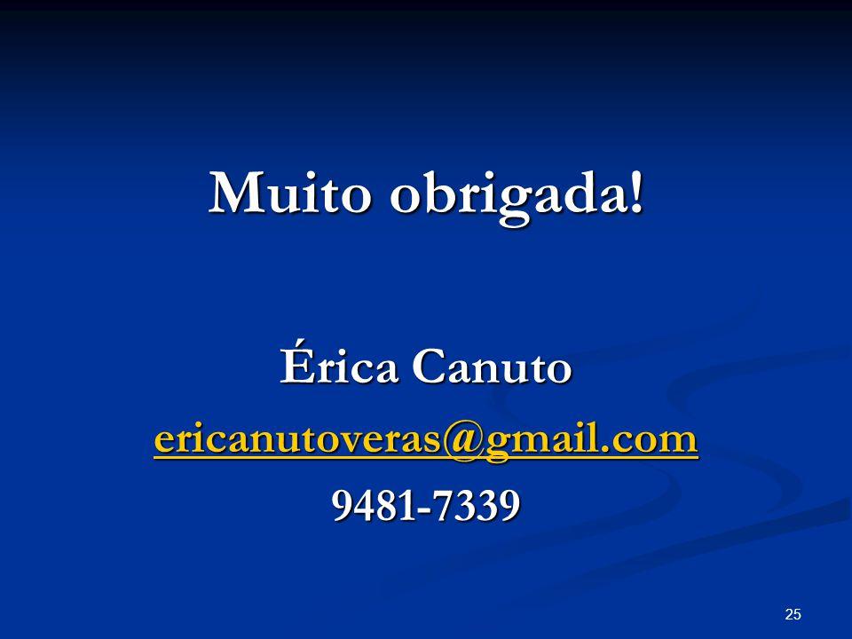 Muito obrigada! Érica Canuto ericanutoveras@gmail.com 9481-7339 25