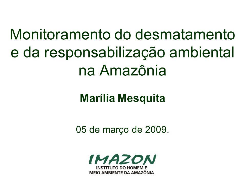 Monitoramento do desmatamento e da responsabilização ambiental na Amazônia Marília Mesquita 05 de março de 2009.