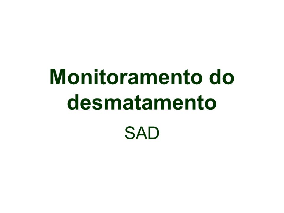 Monitoramento do desmatamento SAD