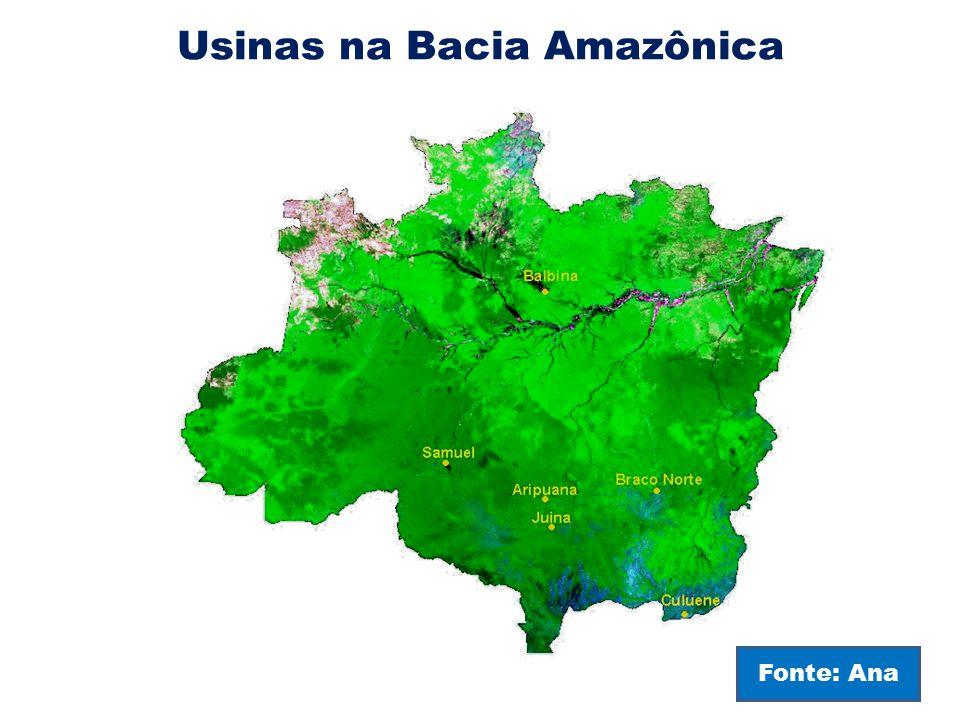 Usinas na Bacia Amazônica Fonte: Ana